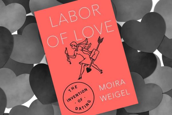 耶魯大學博士 Moira Weigel 著作「Labor of Love: The Invention of Dating」追溯約會在美國的興起與流變。