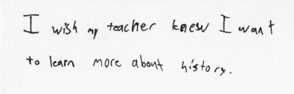 我希望我的老師知道,我想學習更多歷史知識。